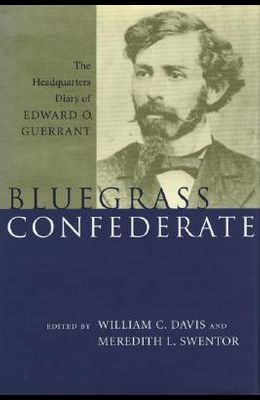 Bluegrass Confederate: The Headquarters Diary of Edward O. Guerrant