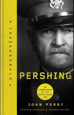 Pershing: Commander of the Great War (The Generals)