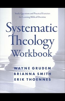 Systematic Theology Workbook: Study Questions and Practical Exercises for Learning Biblical Doctrine