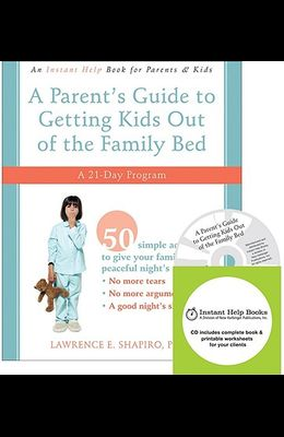 A Parent's Guide to Getting Kids Out of the Family Bed: A 21-Day Program [With CDROM]