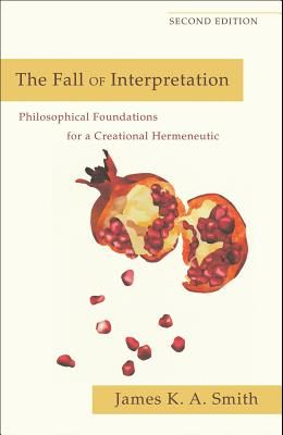 The Fall of Interpretation: Philosophical Foundations for a Creational Hermeneutic