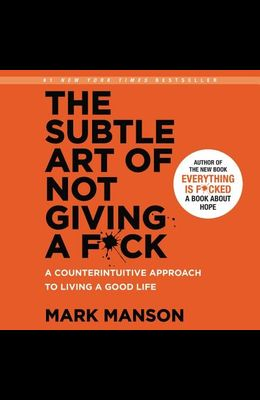 The Subtle Art of Not Giving a F*ck Lib/E: A Counterintuitive Approach to Living a Good Life