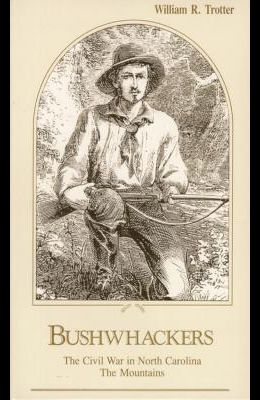 Bushwhackers: The Civil War in North Carolina: The Mountains