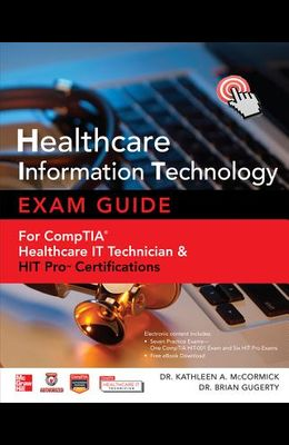 Healthcare Information Technology Exam Guide for CompTIA Healthcare IT Technician & HIT Pro Certifications [With CDROM]
