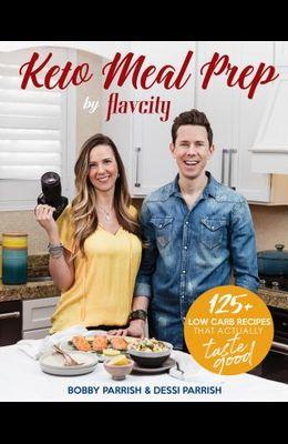 Keto Meal Prep by Flavcity: 125+ Low Carb Recipes That Actually Taste Good (Keto Cookbook, Keto Diet Recipes, Keto Foods, Keto Dinner Ideas)