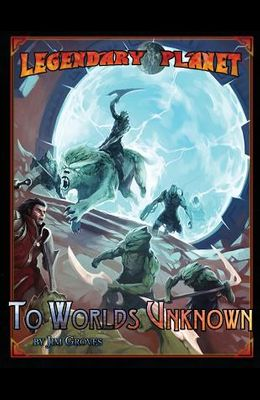 Legendary Planet: To Worlds Unknown