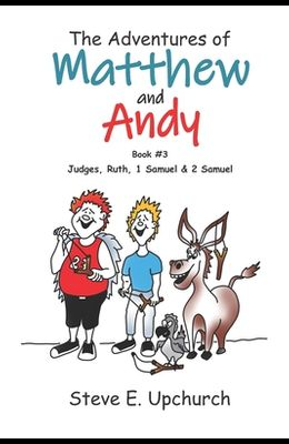 The Adventures of Matthew and Andy, Book #3 Judges, Ruth, 1 Samuel, and 2 Samuel