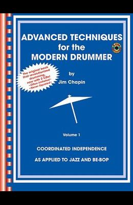 Advanced Techniques for the Modern Drummer: Coordinating Independence as Applied to Jazz and Be-Bop [With 2 CDs]