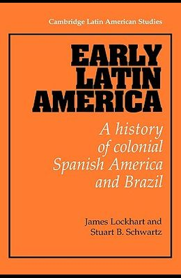 Early Latin America: A History of Colonial Spanish America and Brazil