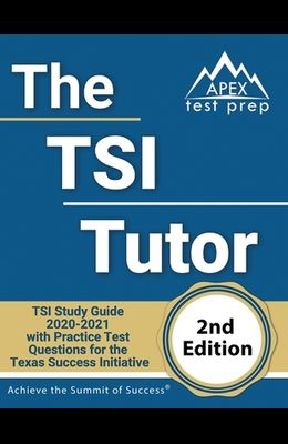 The TSI Tutor: TSI Study Guide 2020-2021 with Practice Test Questions for the Texas Success Initiative [2nd Edition Book]
