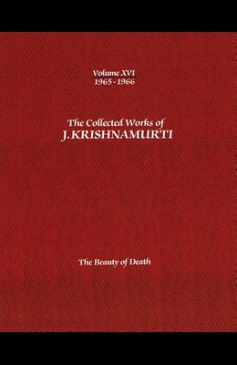 The Collected Works of J.Krishnamurti -Volume XVI 1965-1966: The Beauty of Death