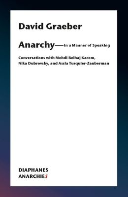 Anarchy--In a Manner of Speaking: Conversations with Mehdi Belhaj Kacem, Nika Dubrovsky, and Assia Turquier-Zauberman