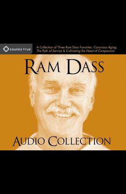 RAM Dass Audio Collection: A Collection of Three RAM Dass Favorites--Conscious Aging, the Path of Service, and Cultivating the Heart of Compassio
