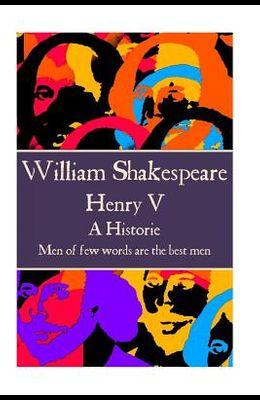 William Shakespeare - Henry V: Men of few words are the best men