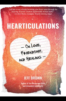 Hearticulations: On Love, Friendship & Healing: On Love, Friendship & Healing