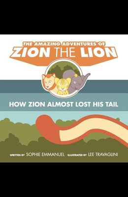 The Amazing Adventures of Zion The Lion: Book 1: How Zion Almost Lost His Tail