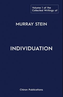 The Collected Writings of Murray Stein: Volume 1: Individuation