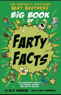 The Fantastic Flatulent Fart Brothers' Big Book of Farty Facts: An illustrated guide to the science, history, and art of farting; US edition
