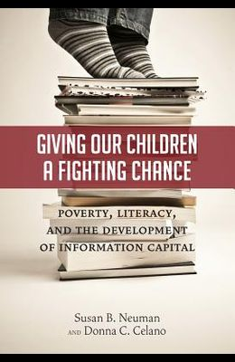 Giving Our Children a Fighting Chance: Poverty, Literacy, and the Development of Information Capital