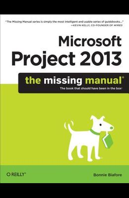 Microsoft Project 2013: The Missing Manual