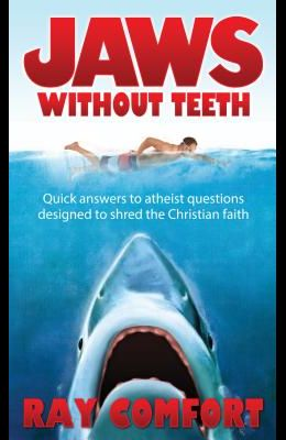 Jaws Without Teeth: Quick Answers to Atheist Questions Designed to Shred the Christian Faith.