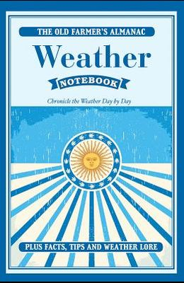 The Old Farmer's Almanac Weather Notebook: Chronicle the Weather Day-By-Day