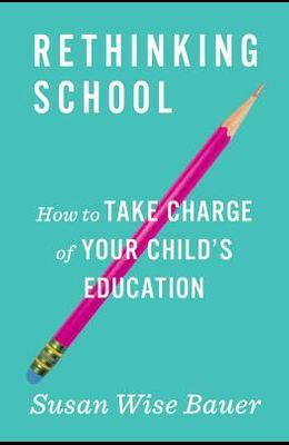 Rethinking School: How to Take Charge of Your Child's Education