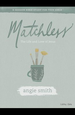 Matchless - Teen Girls' Bible Study Book: The Life and Love of Jesus