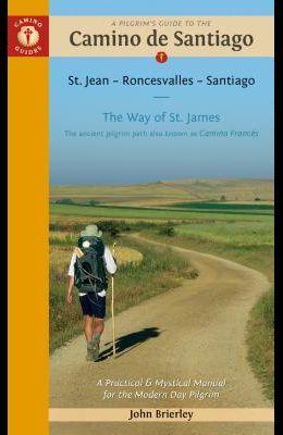 A Pilgrim's Guide to the Camino de Santiago (Camino Francés): St. Jean - Roncesvalles - Santiago