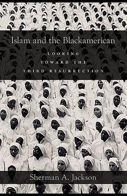 Islam and the Blackamerican: Looking Toward the Third Resurrection