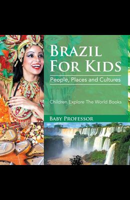 Brazil For Kids: People, Places and Cultures - Children Explore The World Books
