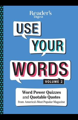 Reader's Digest Use Your Words Vol. 2, 2: Word Power Quizzes & Quotable Quotes from America's Most Popular Magazine