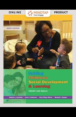 Mindtap Education, 1 Term (6 Months) Printed Access Card for Kostelnik/Soderman/Whiren/Rupiper's Guiding Children's Social Development and Learning: T