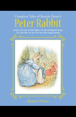 The Complete Tales of Beatrix Potter's Peter Rabbit: Contains the Tale of Peter Rabbit, the Tale of Benjamin Bunny, the Tale of Mr. Tod, and the Tale
