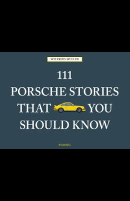 111 Porsche Stories You Should Know Revised & Updated