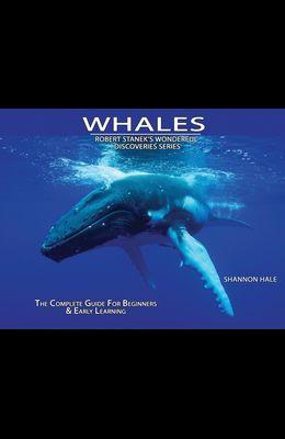 Whales: The Complete Guide For Beginners & Early Learning
