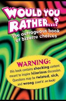 Would You Rather: The Outrageous Book of Bizarre Choices