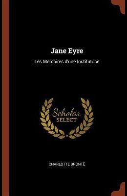 Jane Eyre: Les Memoires D'Une Institutrice