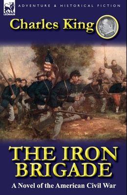 The Iron Brigade: A Novel of the American Civil War