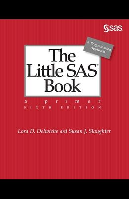 The Little SAS Book: A Primer, Sixth Edition