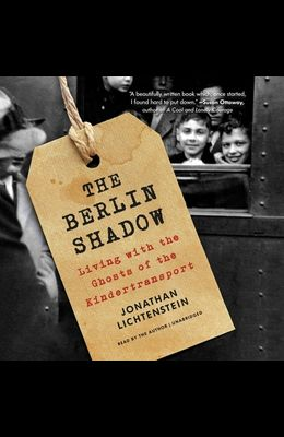 The Berlin Shadow: Living with the Ghosts of the Kindertransport