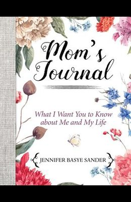 Mom's Journal: What I Want You to Know about Me and My Life