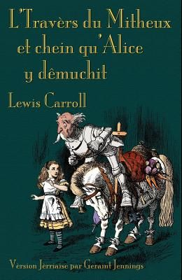 L'Travers du Mitheux et chein au'Alice y dêmuchit: Through the Looking-Glass in Jerriais
