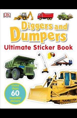 Ultimate Sticker Book: Diggers and Dumpers: More Than 60 Reusable Full-Color Stickers [With 60 Reusable Stickers]