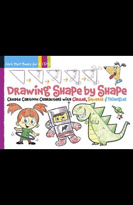 Drawing Shape by Shape, 1: Create Cartoon Characters with Circles, Squares & Triangles