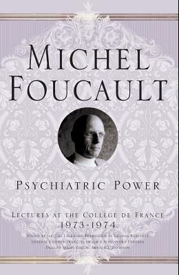Psychiatric Power: Lectures at the Collège de France, 1973-1974