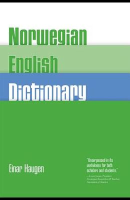Norwegian-English Dictionary: A Pronouncing and Translating Dictionary of Modern Norwegian (Bokmal and Nynorsk) with a Historical and Grammatical in