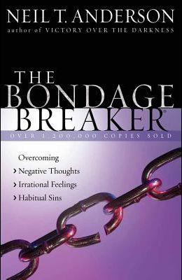 The Bondage Breaker(r): Overcoming *negative Thoughts *irrational Feelings *habitual Sins