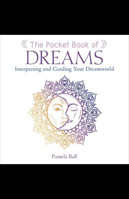 The Pocket Book of Dreams: Interpreting and Guiding Your Dreamworld