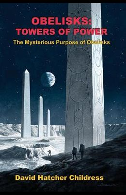 Obelisks: Towers of Power: The Mysterious Purpose of Obelisks